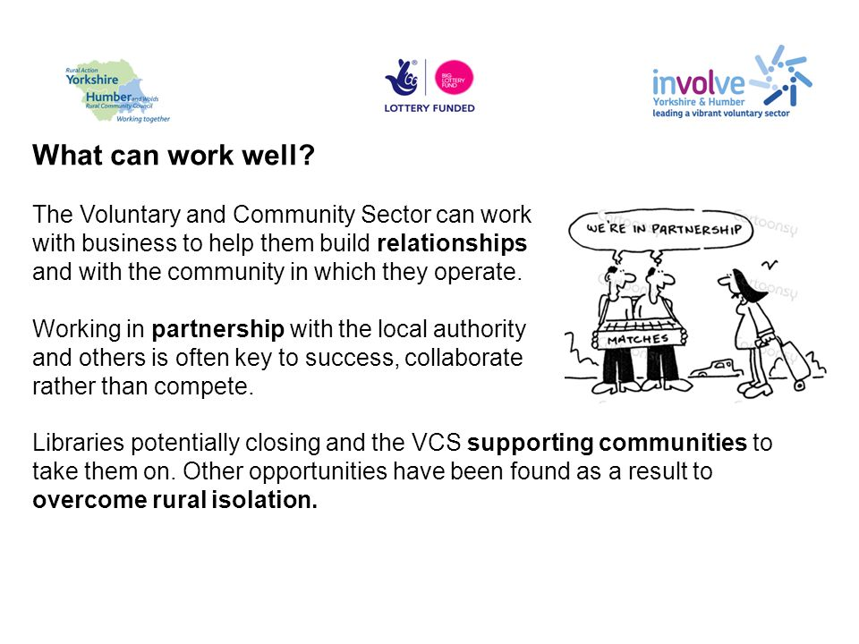 What can work well? The Voluntary and Community Sector can work with business to help them build relationships and with the community in which they op