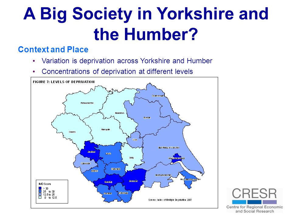A Big Society in Yorkshire and the Humber? Context and Place Variation is deprivation across Yorkshire and Humber Concentrations of deprivation at dif