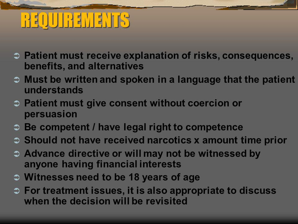 REQUIREMENTS  Patient must receive explanation of risks, consequences, benefits, and alternatives  Must be written and spoken in a language that the