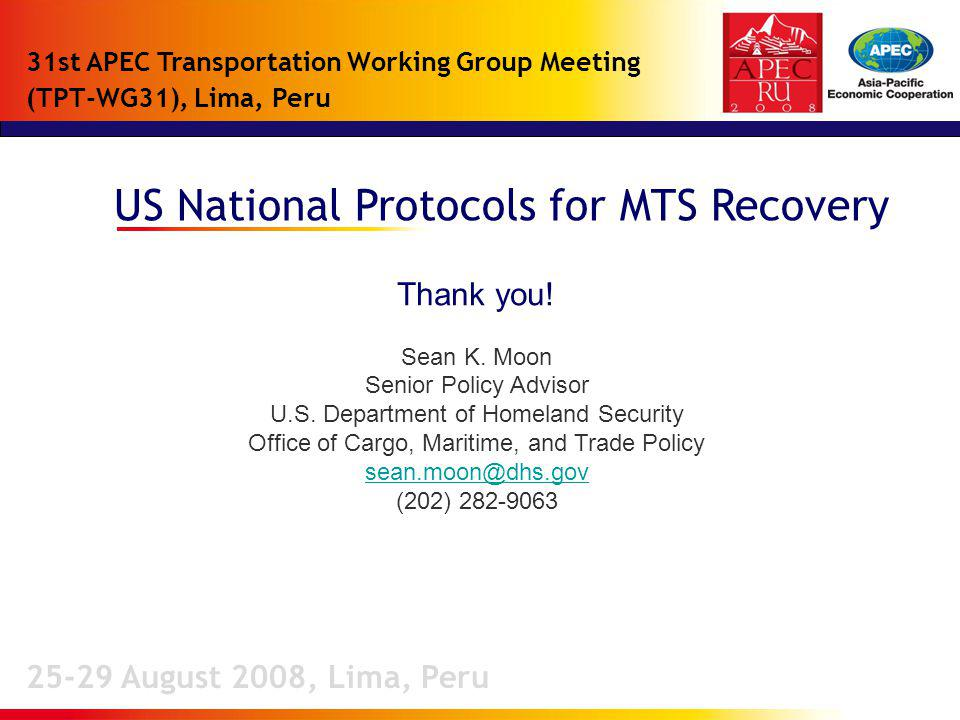 US National Protocols for MTS Recovery 25-29 August 2008, Lima, Peru 31st APEC Transportation Working Group Meeting (TPT-WG31), Lima, Peru Thank you.