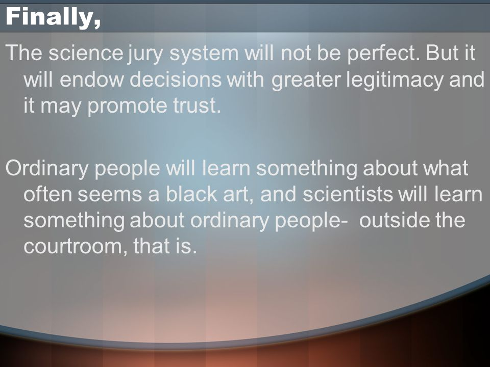 Finally, The science jury system will not be perfect.