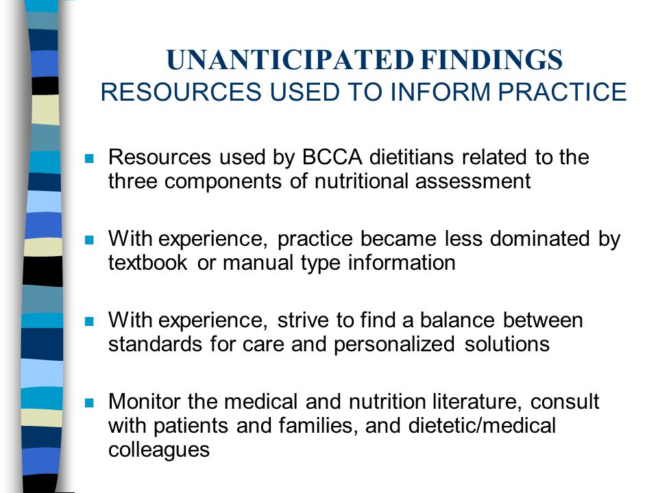 UNANTICIPATED FINDINGS RESOURCES USED TO INFORM PRACTICE n Resources used by BCCA dietitians related to the three components of nutritional assessment