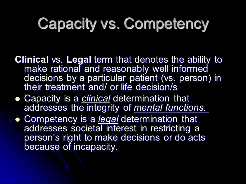 Capacity vs.Competency Clinical vs.