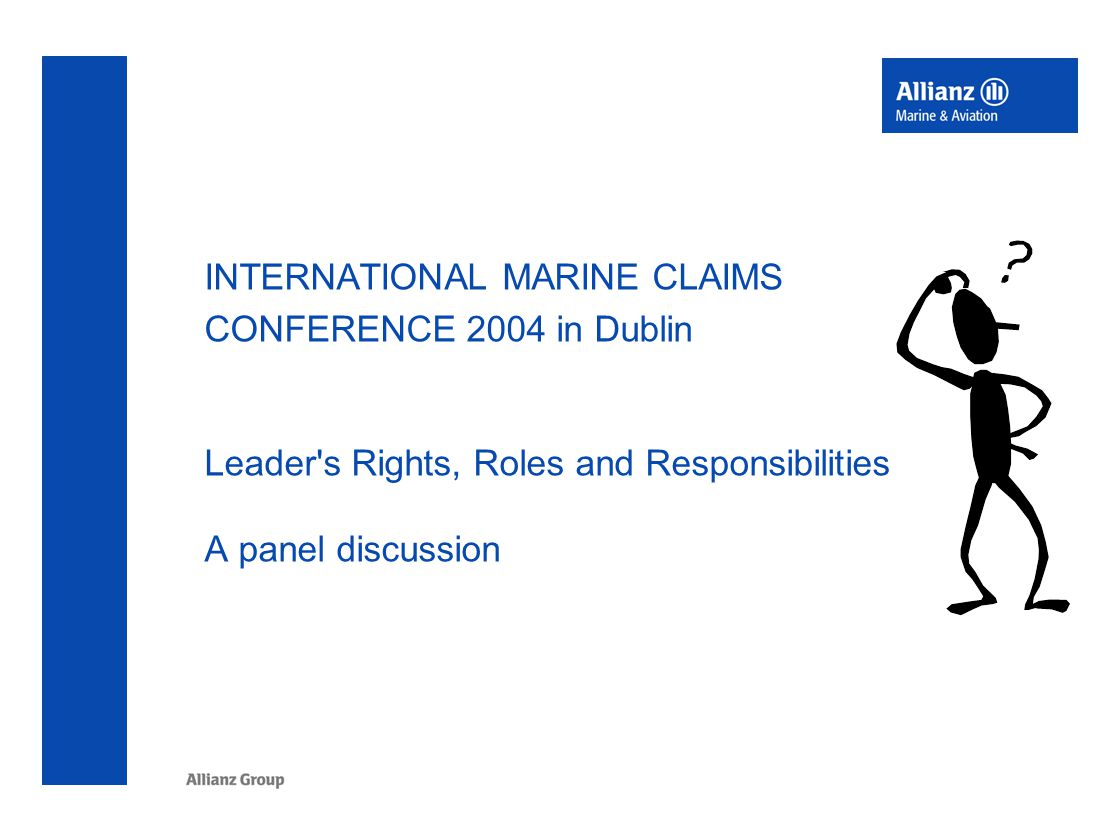 INTERNATIONAL MARINE CLAIMS CONFERENCE 2004 in Dublin Leader s Rights, Roles and Responsibilities A panel discussion