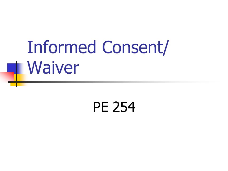 Informed Consent/ Waiver PE 254