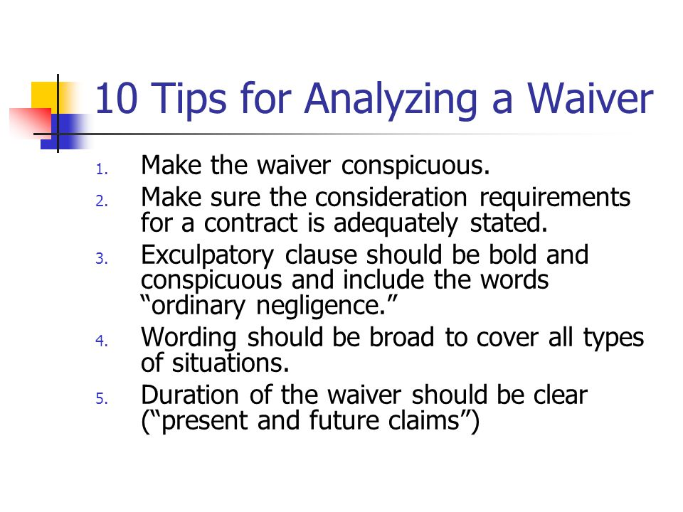 10 Tips for Analyzing a Waiver 1. Make the waiver conspicuous.