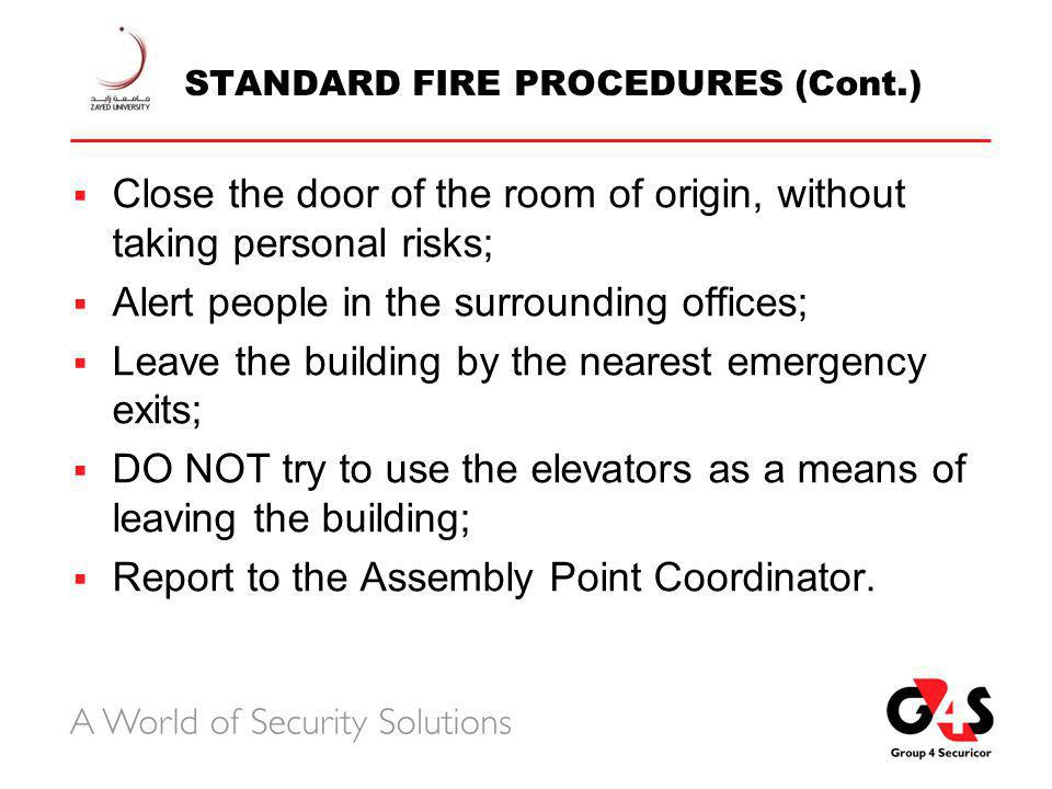 EVACUATION SEQUENCE  Fire Alarm is activated  Alarm is verified by Security Officer/Control Room Operator  In case of a real fire, the evacuation alarm is activated and rings throughout the building  Fire Wardens and Security Personnel commence evacuating the staff – each fire warden responsible for his/her own area  Staff/ students/ visitors must leave the building immediately upon the sounding of the alarm – using fire exits