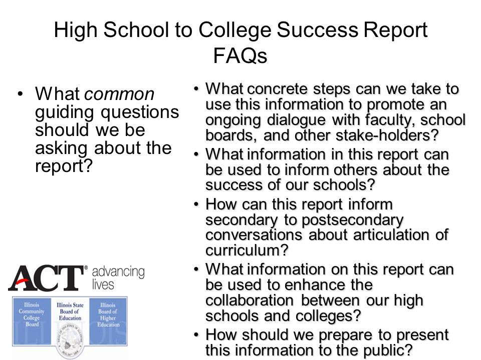 High School to College Success Report FAQs What common guiding questions should we be asking about the report.