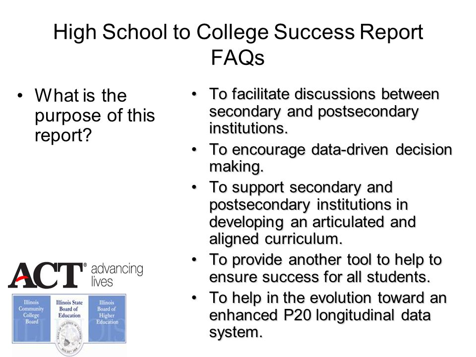High School to College Success Report FAQs What is the purpose of this report.
