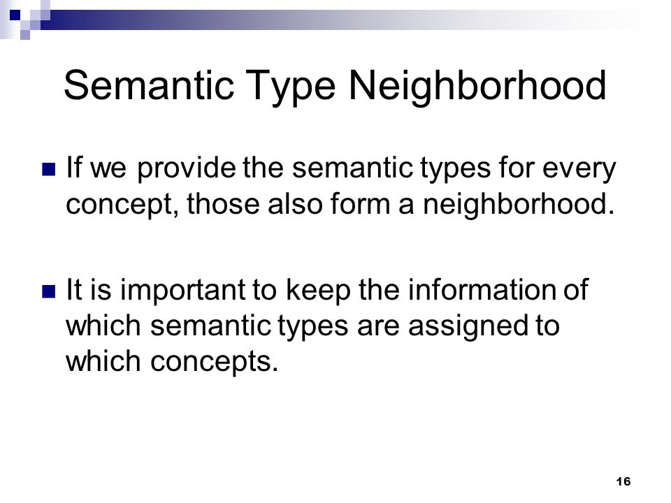 16 Semantic Type Neighborhood If we provide the semantic types for every concept, those also form a neighborhood.
