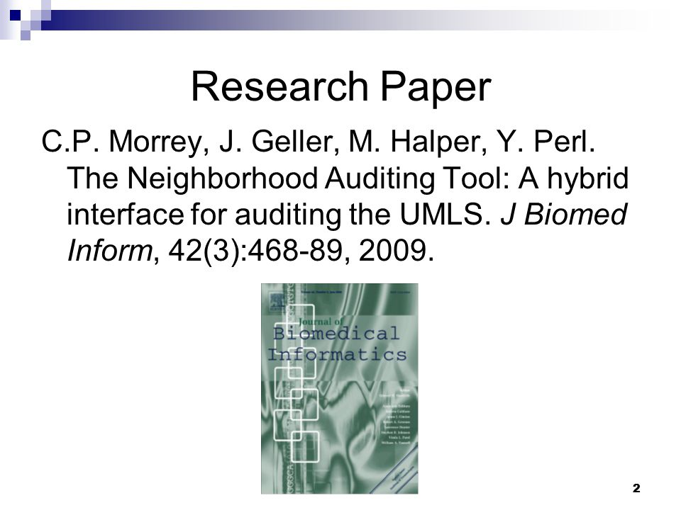 22 Research Paper C.P. Morrey, J. Geller, M. Halper, Y. Perl. The Neighborhood Auditing Tool: A hybrid interface for auditing the UMLS. J Biomed Infor