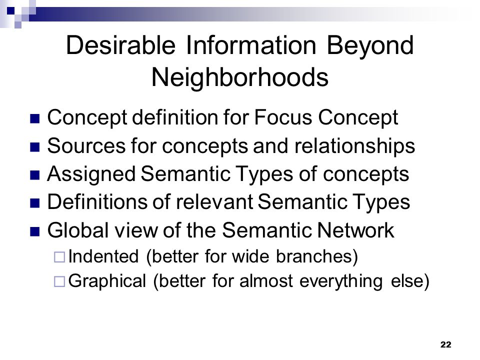 22 Desirable Information Beyond Neighborhoods Concept definition for Focus Concept Sources for concepts and relationships Assigned Semantic Types of c