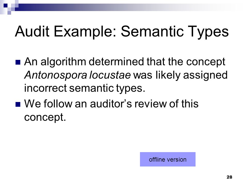 28 Audit Example: Semantic Types An algorithm determined that the concept Antonospora locustae was likely assigned incorrect semantic types.