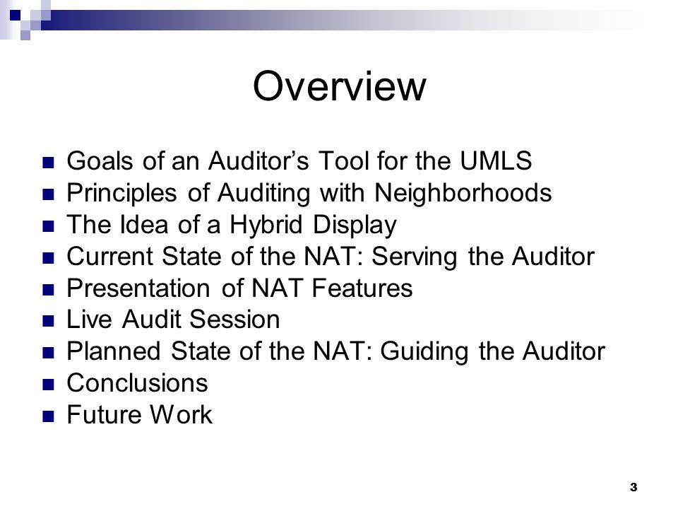 33 Overview Goals of an Auditor's Tool for the UMLS Principles of Auditing with Neighborhoods The Idea of a Hybrid Display Current State of the NAT: Serving the Auditor Presentation of NAT Features Live Audit Session Planned State of the NAT: Guiding the Auditor Conclusions Future Work