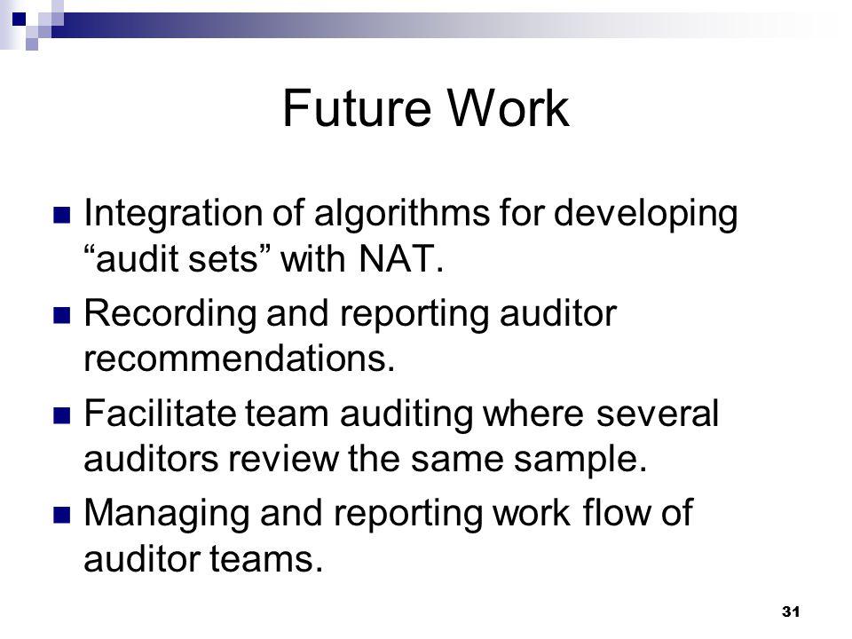 31 Future Work Integration of algorithms for developing audit sets with NAT.