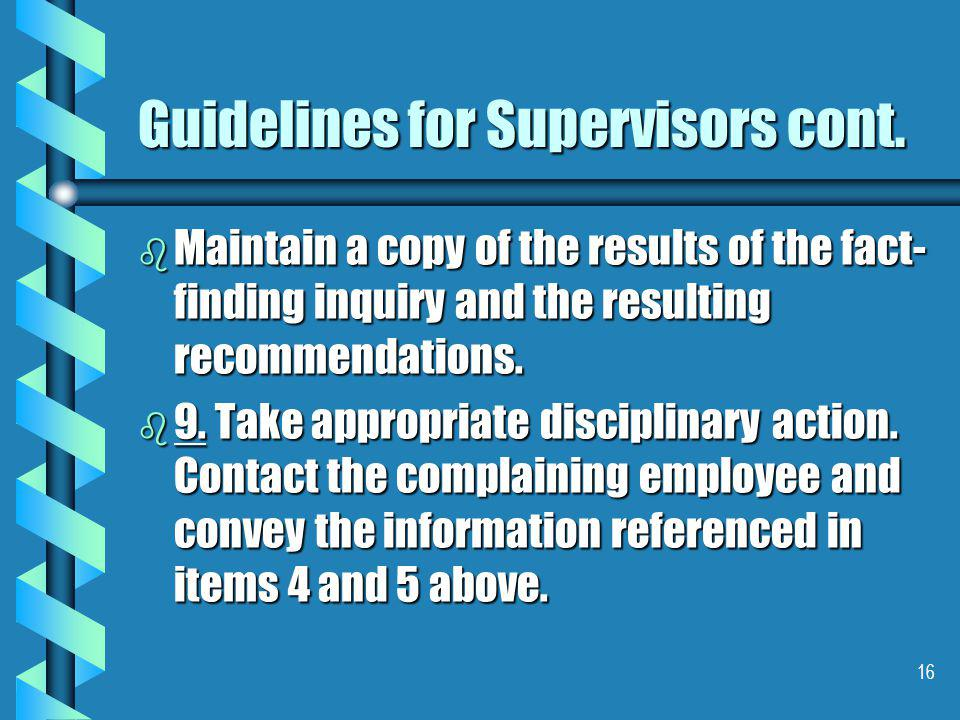 16 Guidelines for Supervisors cont.