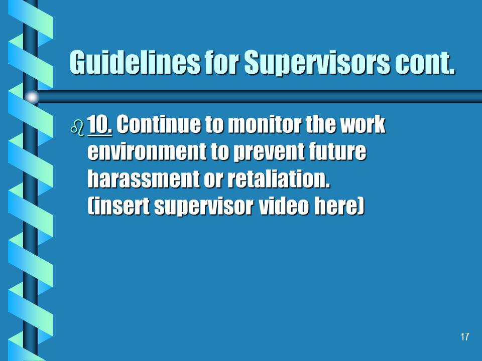 17 Guidelines for Supervisors cont. b 10.