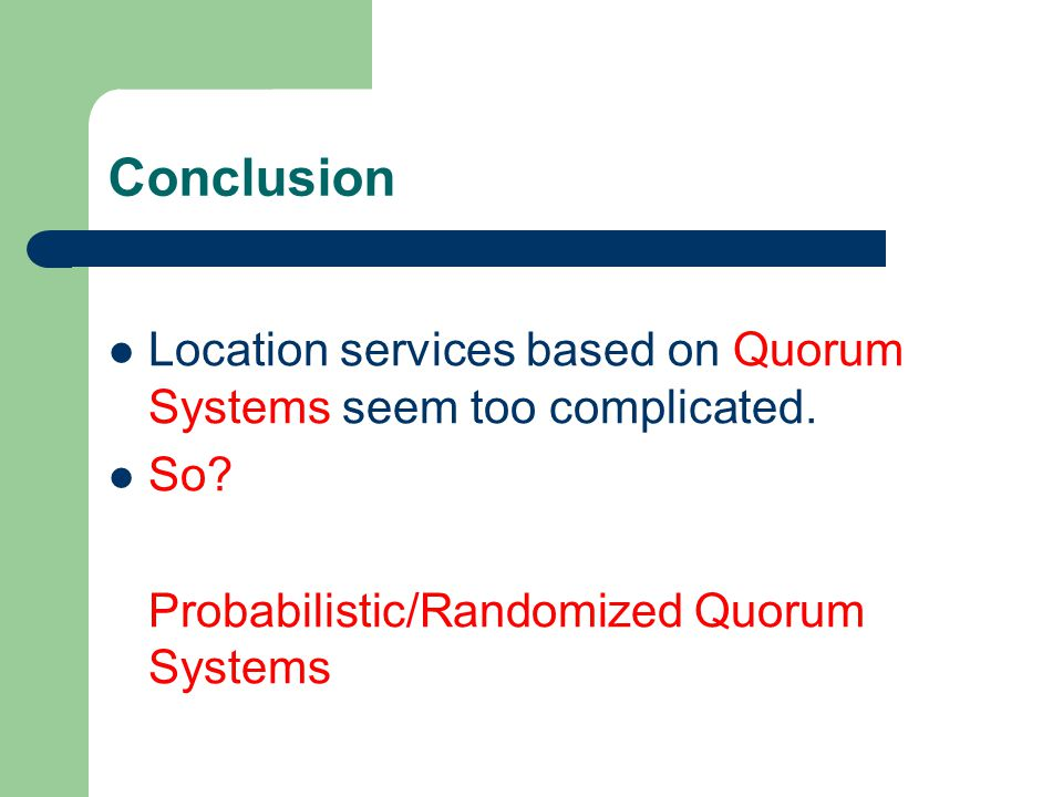 Conclusion Location services based on Quorum Systems seem too complicated.