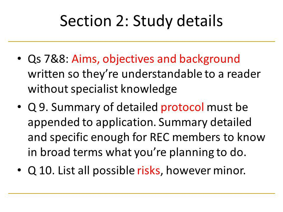 Section 2: Study details Qs 7&8: Aims, objectives and background written so they're understandable to a reader without specialist knowledge Q 9. Summa