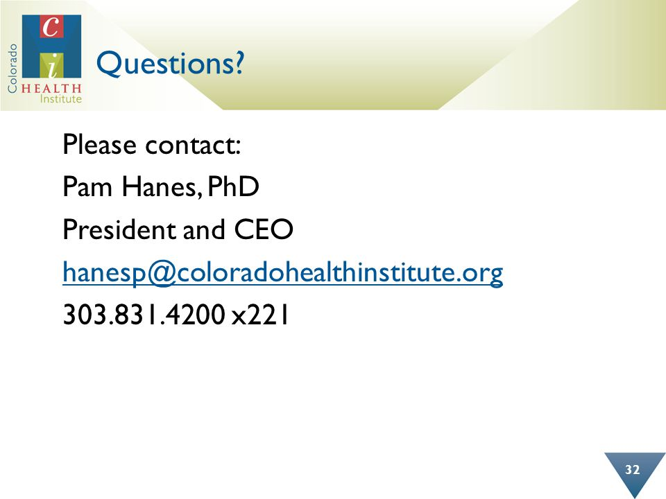 Questions? Please contact: Pam Hanes, PhD President and CEO hanesp@coloradohealthinstitute.org 303.831.4200 x221 32