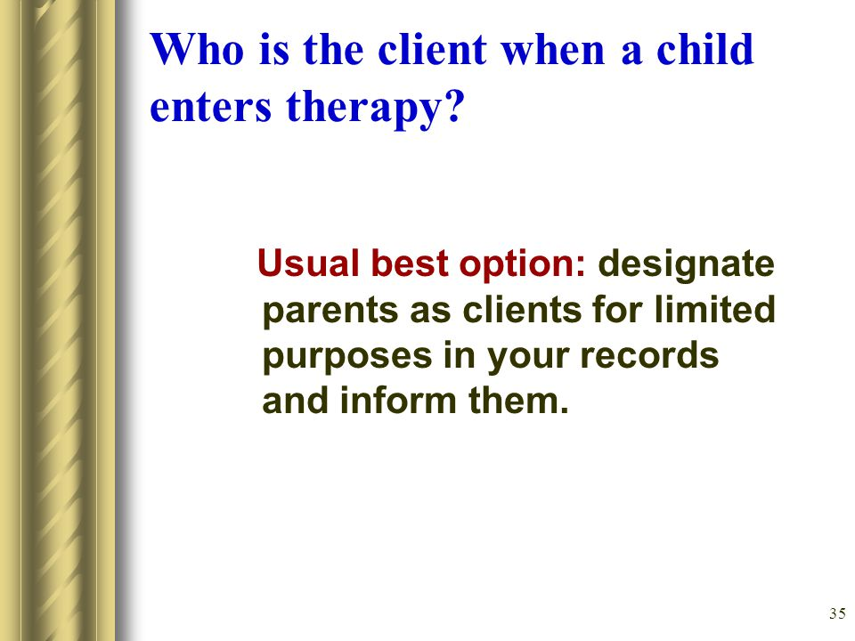 35 Who is the client when a child enters therapy.
