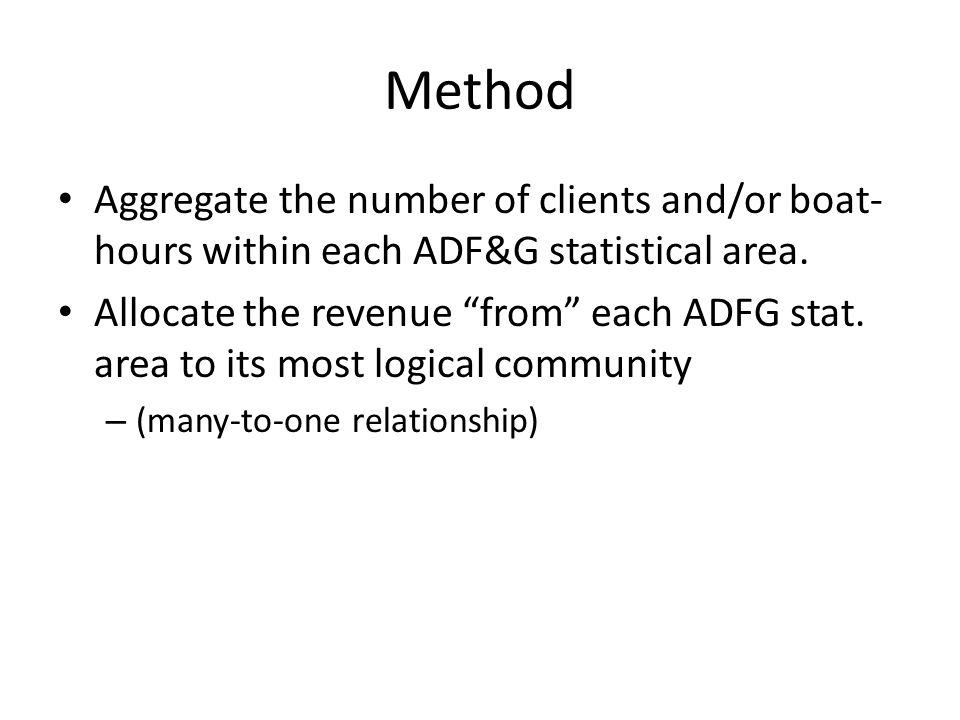 Method Aggregate the number of clients and/or boat- hours within each ADF&G statistical area.
