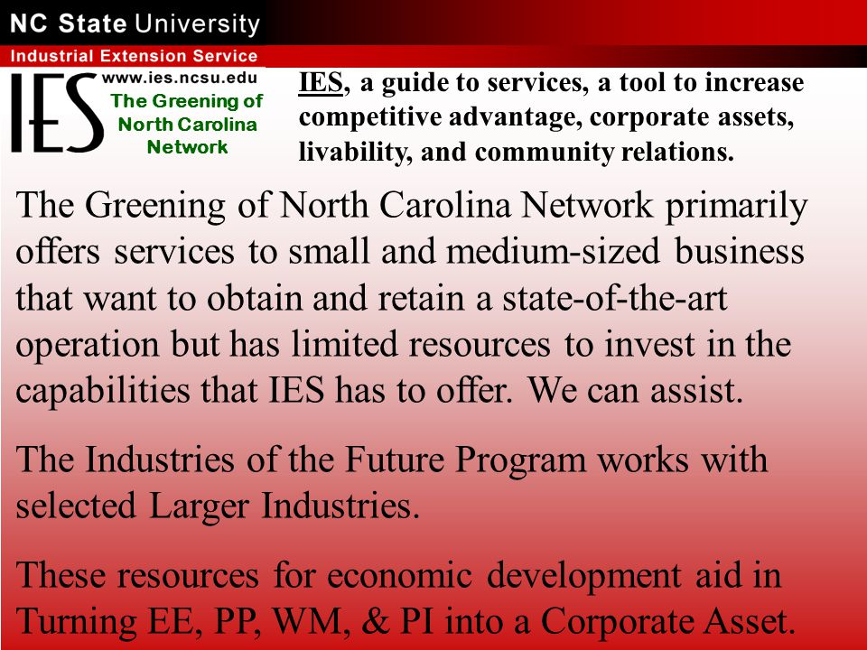 The Greening of North Carolina Network IES, a guide to services, a tool to increase competitive advantage, corporate assets, livability, and community relations.