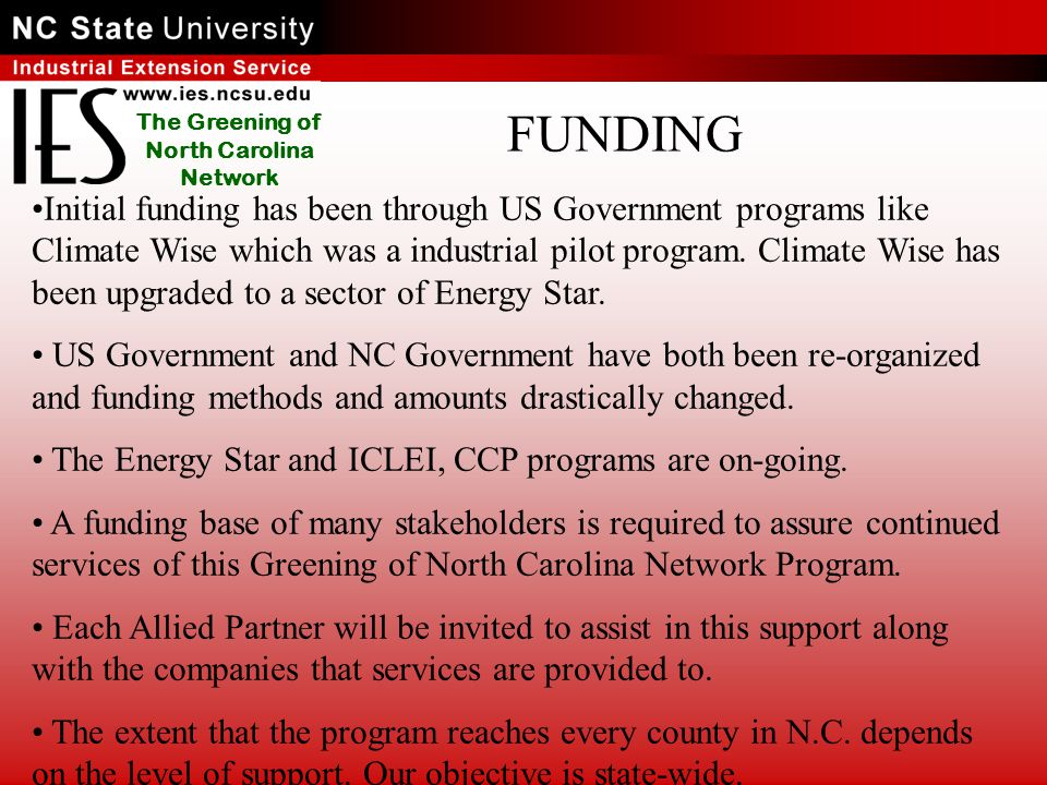 The Greening of North Carolina Network FUNDING Initial funding has been through US Government programs like Climate Wise which was a industrial pilot program.