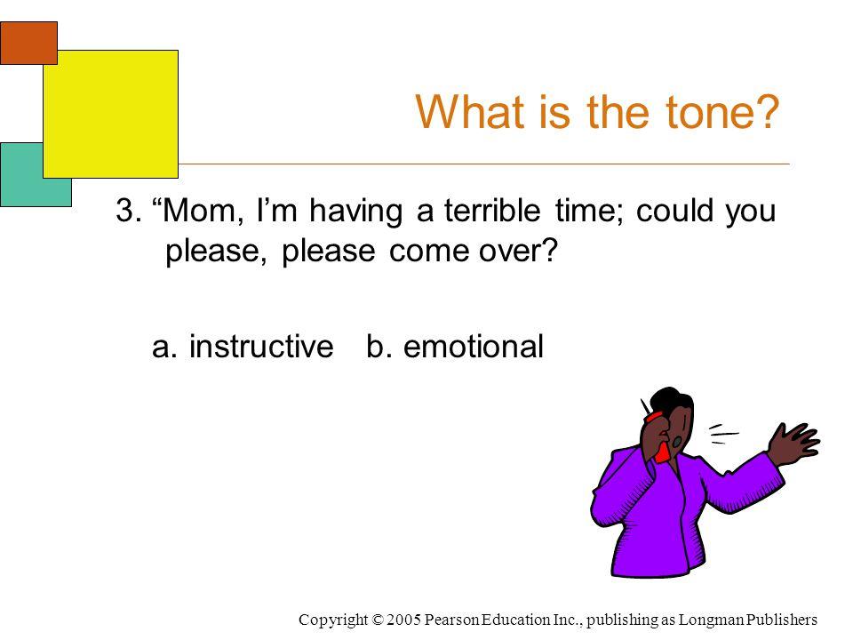 Copyright © 2005 Pearson Education Inc., publishing as Longman Publishers What is the tone.