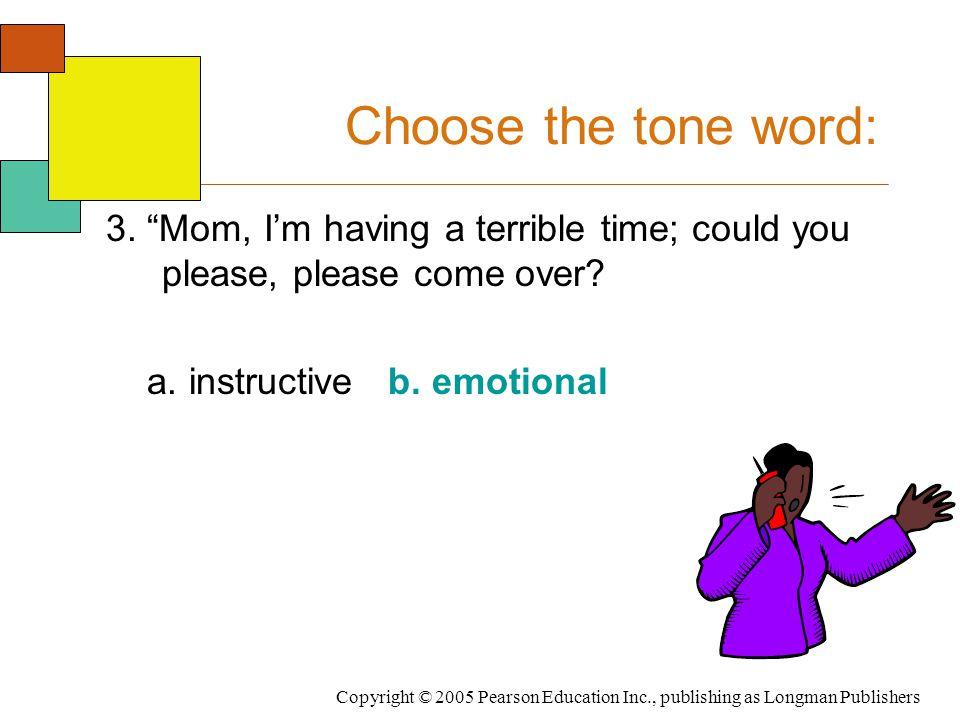 Copyright © 2005 Pearson Education Inc., publishing as Longman Publishers Choose the tone word: 3.