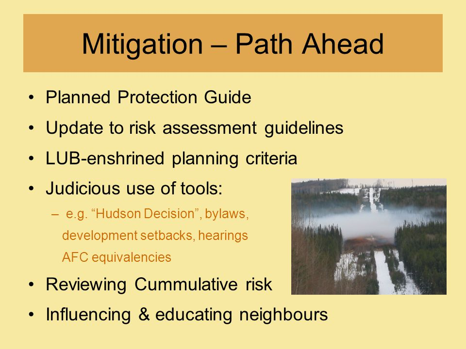 Mitigation – Path Ahead Planned Protection Guide Update to risk assessment guidelines LUB-enshrined planning criteria Judicious use of tools: –e.g.