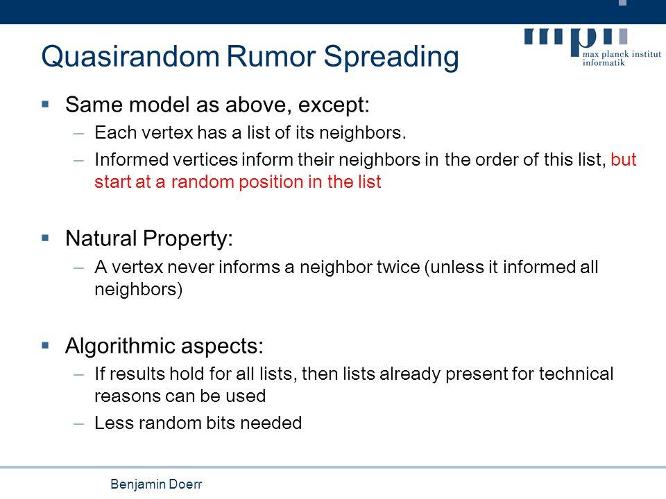 Benjamin Doerr Quasirandom Rumor Spreading  Same model as above, except: – Each vertex has a list of its neighbors.