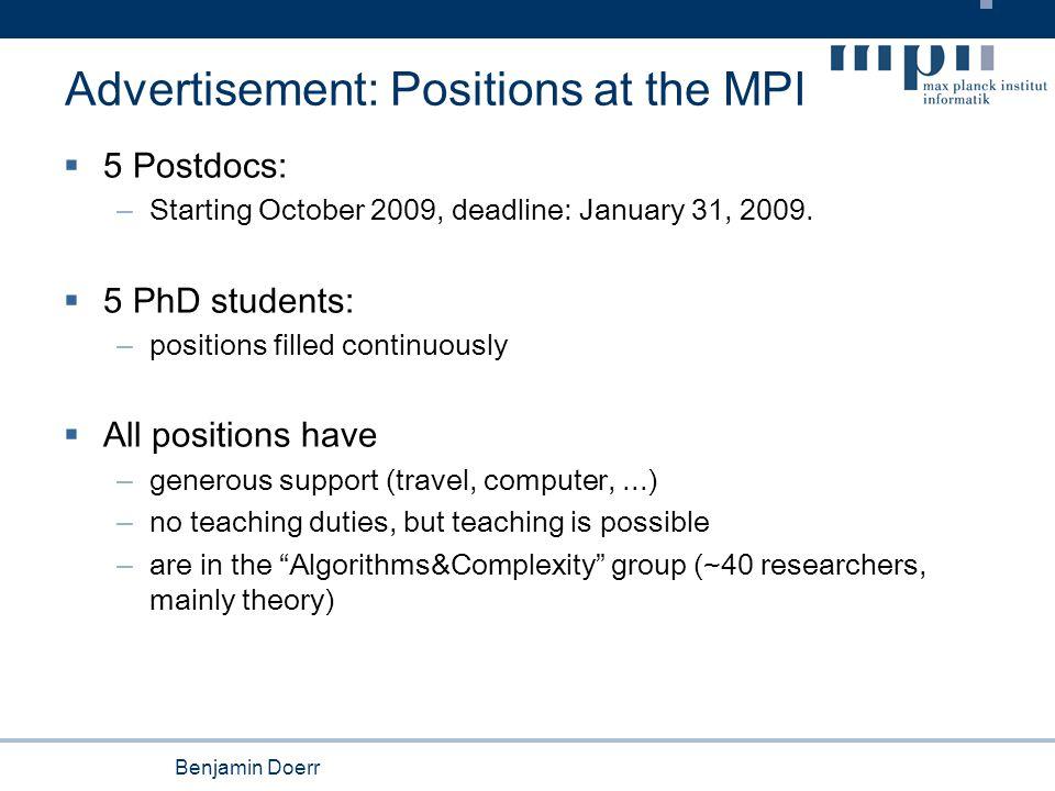 Benjamin Doerr Advertisement: Positions at the MPI  5 Postdocs: – Starting October 2009, deadline: January 31, 2009.