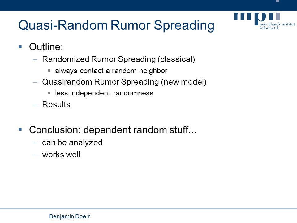 Benjamin Doerr Semi-Deterministic Rumor Spreading  Same model as above, except: – Each vertex has a list of its neighbors.