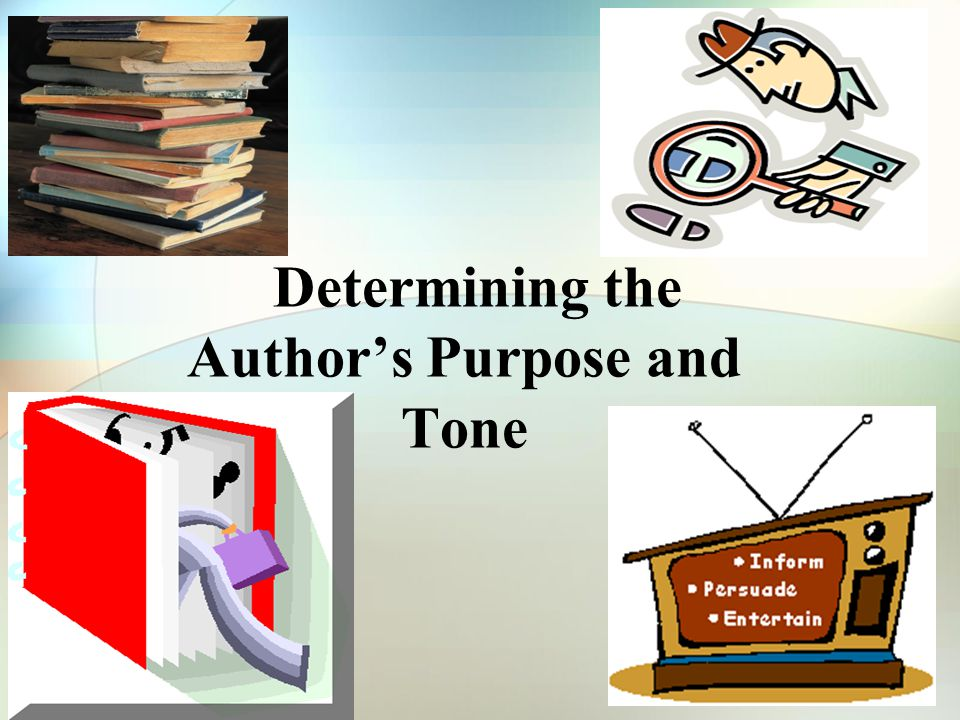 Determining the Author's Purpose and Tone