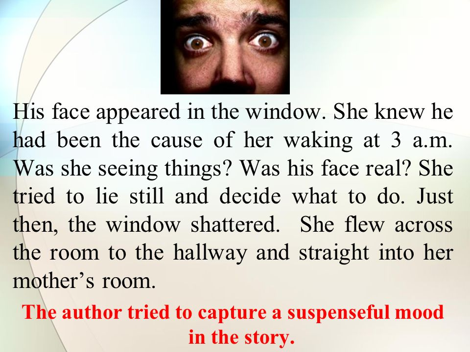 His face appeared in the window. She knew he had been the cause of her waking at 3 a.m.