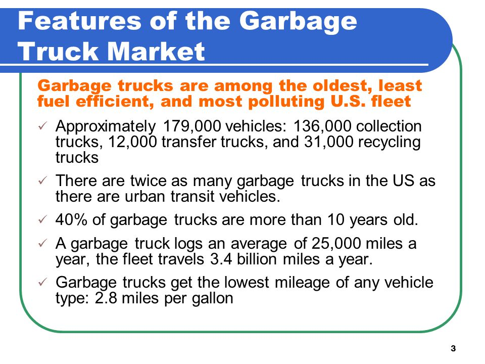 3 Approximately 179,000 vehicles: 136,000 collection trucks, 12,000 transfer trucks, and 31,000 recycling trucks There are twice as many garbage trucks in the US as there are urban transit vehicles.