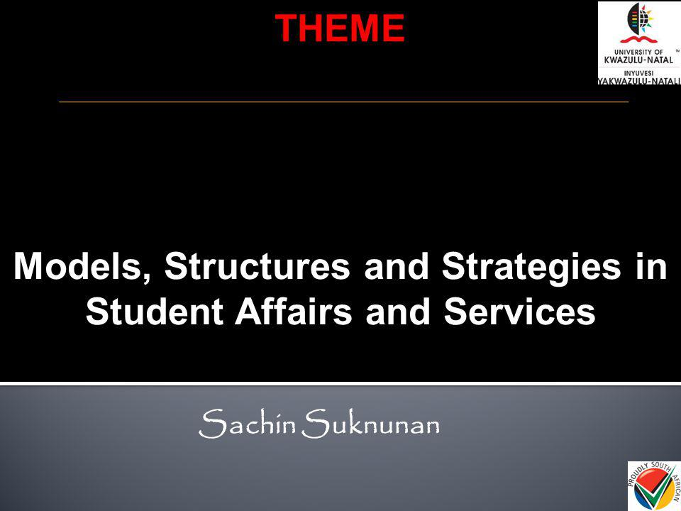 Models, Structures and Strategies in Student Affairs and Services THEME Sachin Suknunan