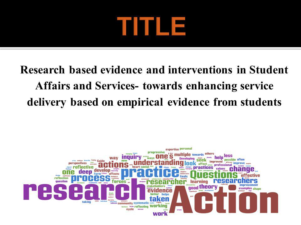 To highlight the prospect of 'Research' as an effective informer of Strategy in Student Affairs and Services