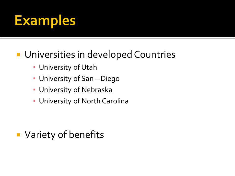  Universities in developed Countries ▪ University of Utah ▪ University of San – Diego ▪ University of Nebraska ▪ University of North Carolina  Variety of benefits
