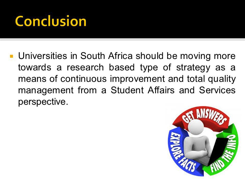  Universities in South Africa should be moving more towards a research based type of strategy as a means of continuous improvement and total quality management from a Student Affairs and Services perspective.