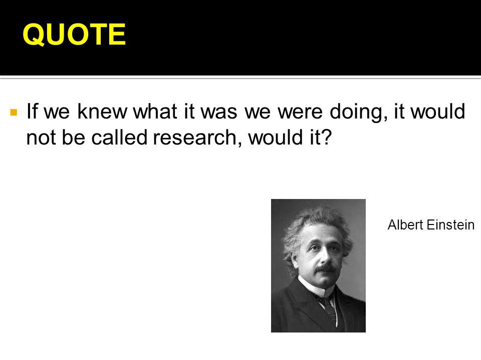  If we knew what it was we were doing, it would not be called research, would it.