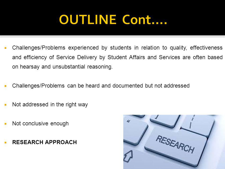 CChallenges/Problems experienced by students in relation to quality, effectiveness and efficiency of Service Delivery by Student Affairs and Services are often based on hearsay and unsubstantial reasoning.