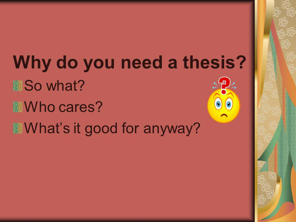 Why do you need a thesis? So what? Who cares? What's it good for anyway?