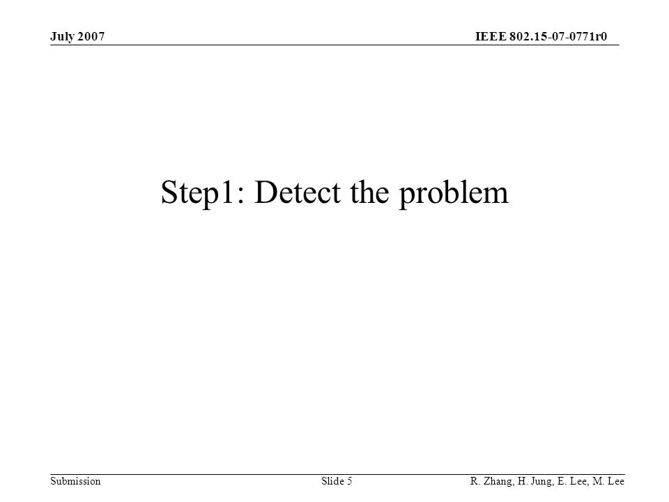 IEEE 802.15-07-0771r0 SubmissionSlide 5 Step1: Detect the problem July 2007 R.