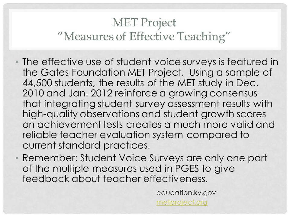 MET Project Measures of Effective Teaching The effective use of student voice surveys is featured in the Gates Foundation MET Project.