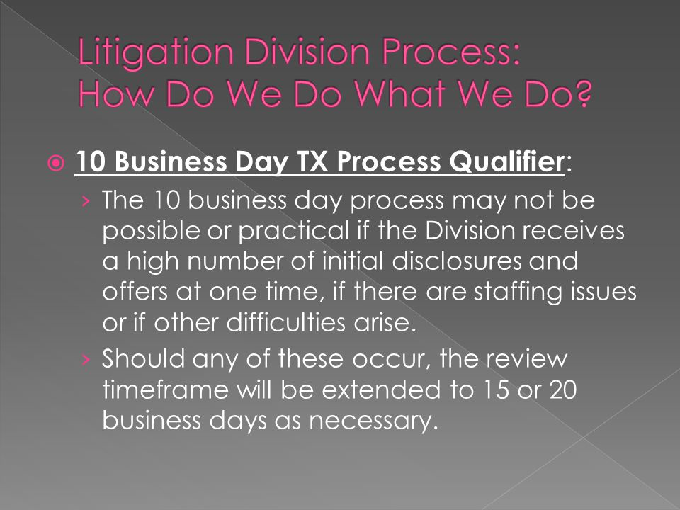  10 Business Day TX Process Qualifier : › The 10 business day process may not be possible or practical if the Division receives a high number of initial disclosures and offers at one time, if there are staffing issues or if other difficulties arise.