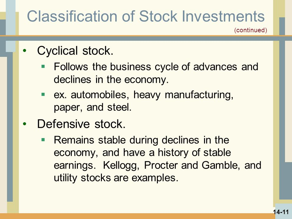 Classification of Stock Investments Cyclical stock.  Follows the business cycle of advances and declines in the economy.  ex. automobiles, heavy man