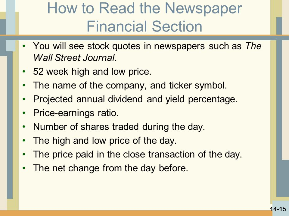 How to Read the Newspaper Financial Section You will see stock quotes in newspapers such as The Wall Street Journal. 52 week high and low price. The n