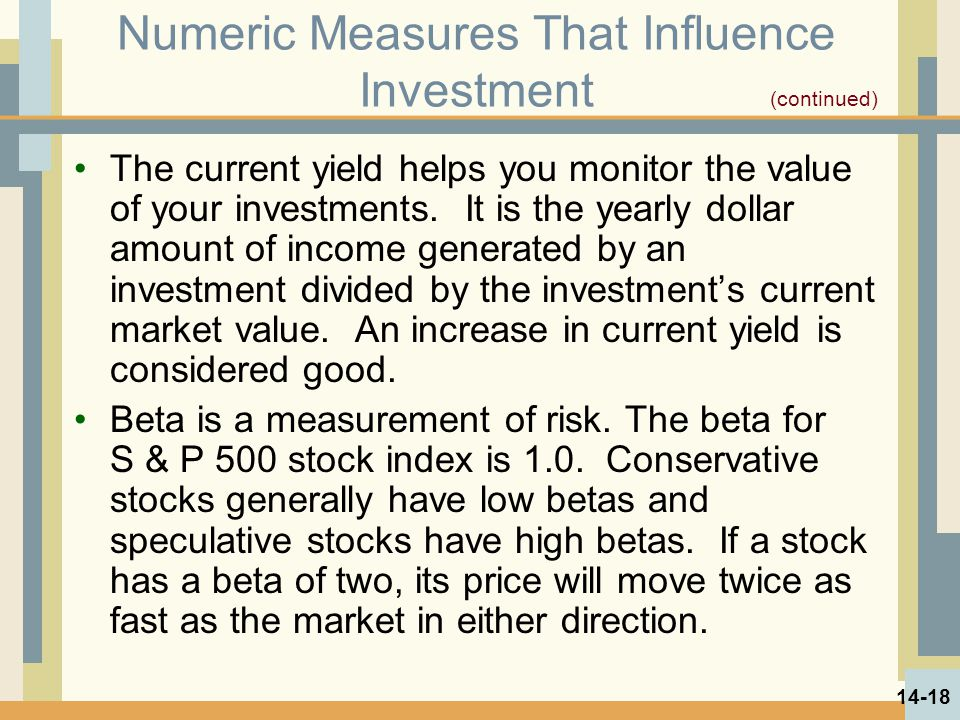 Numeric Measures That Influence Investment The current yield helps you monitor the value of your investments.